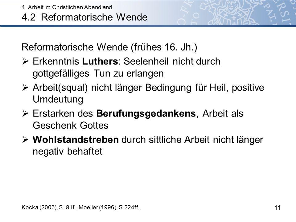 Reformatorische Wende (frühes 16. Jh.) Erkenntnis Luthers: Seelenheil nicht durch gottgefälliges Tun zu erlangen Arbeit(squal) nicht länger Bedingung