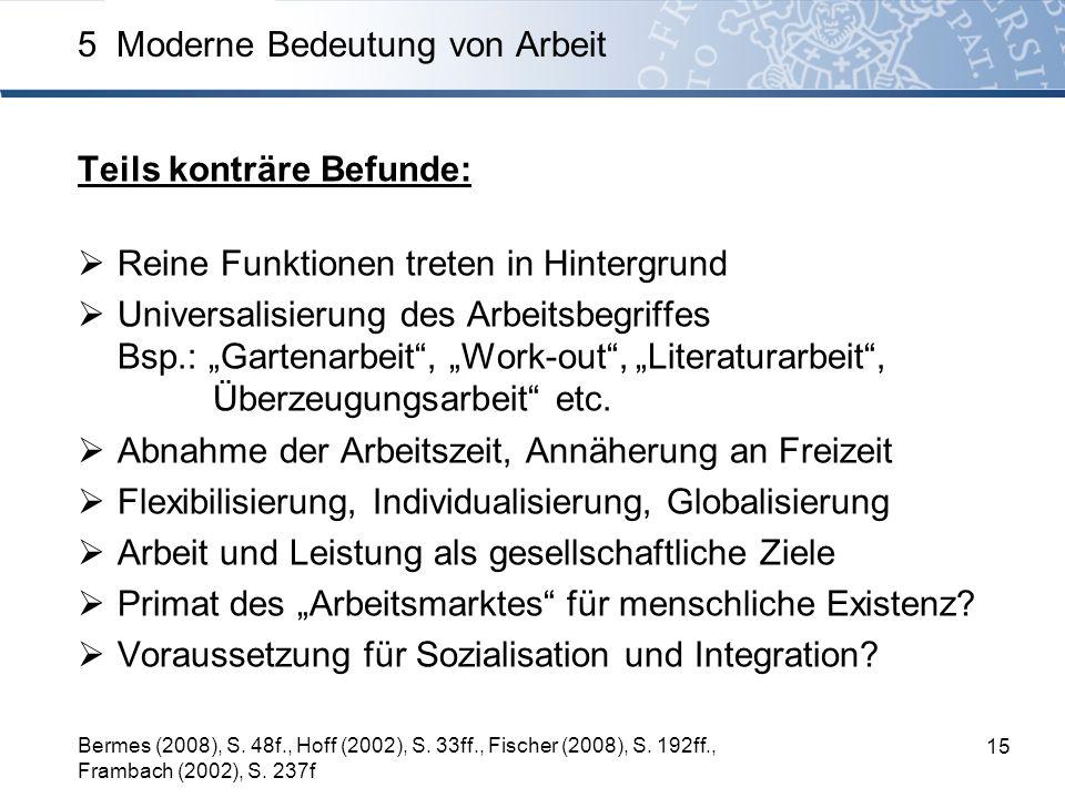 Teils konträre Befunde: Reine Funktionen treten in Hintergrund Universalisierung des Arbeitsbegriffes Bsp.: Gartenarbeit, Work-out, Literaturarbeit, Ü