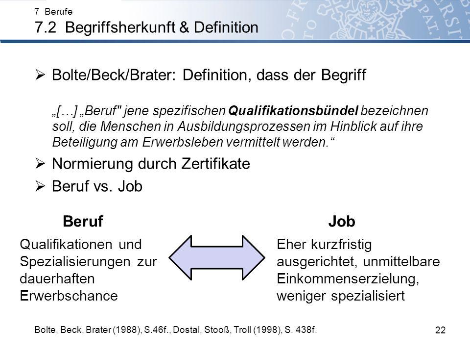 Bolte/Beck/Brater: Definition, dass der Begriff […] Beruf jene spezifischen Qualifikationsbündel bezeichnen soll, die Menschen in Ausbildungsprozessen im Hinblick auf ihre Beteiligung am Erwerbsleben vermittelt werden.