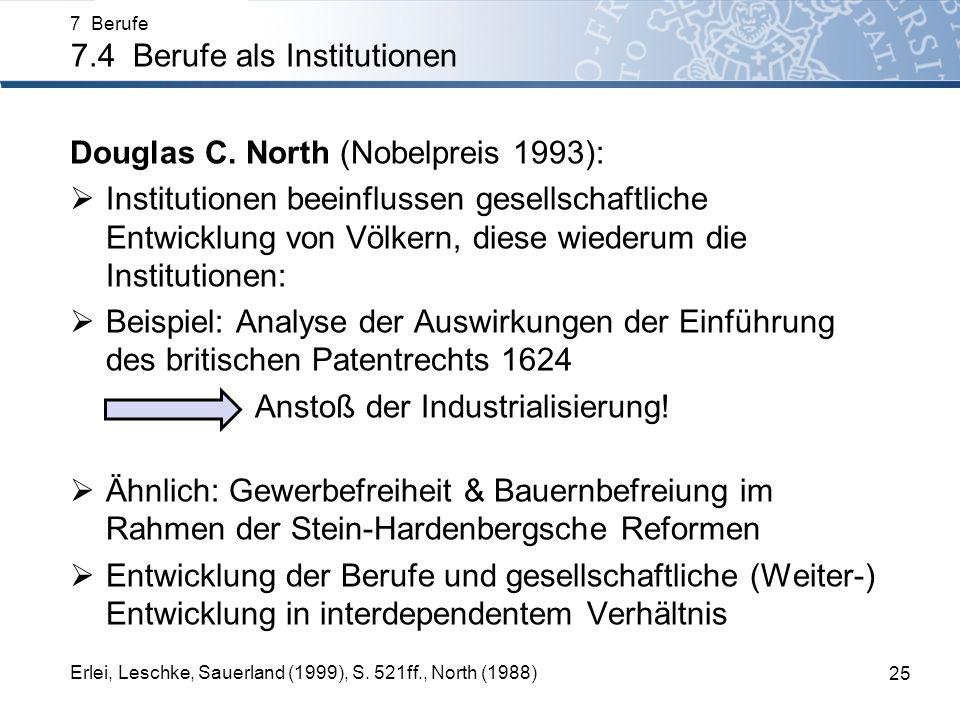 Douglas C. North (Nobelpreis 1993): Institutionen beeinflussen gesellschaftliche Entwicklung von Völkern, diese wiederum die Institutionen: Beispiel: