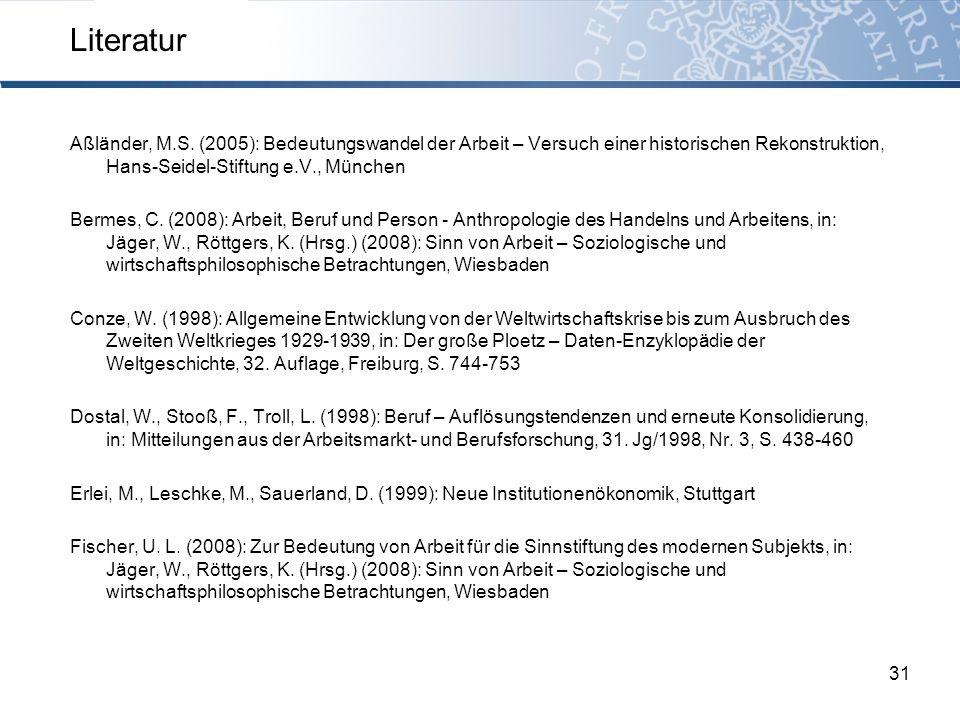Literatur 31 Aßländer, M.S. (2005): Bedeutungswandel der Arbeit – Versuch einer historischen Rekonstruktion, Hans-Seidel-Stiftung e.V., München Bermes
