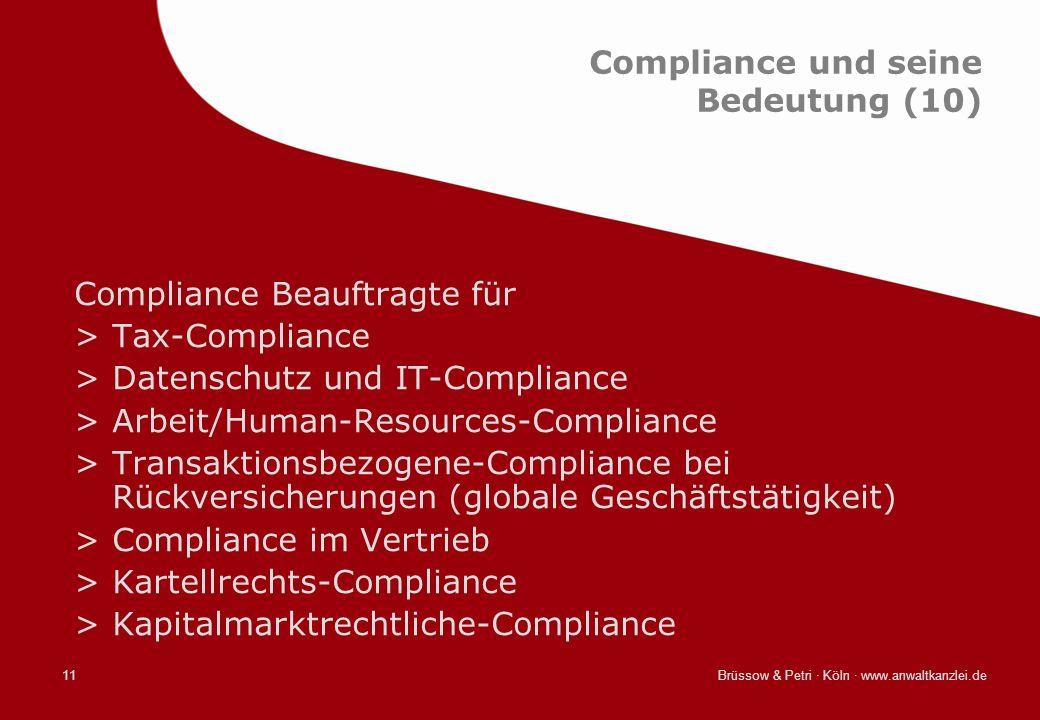 Brüssow & Petri · Köln · www.anwaltkanzlei.de11 Compliance und seine Bedeutung (10) Compliance Beauftragte für >Tax-Compliance >Datenschutz und IT-Com