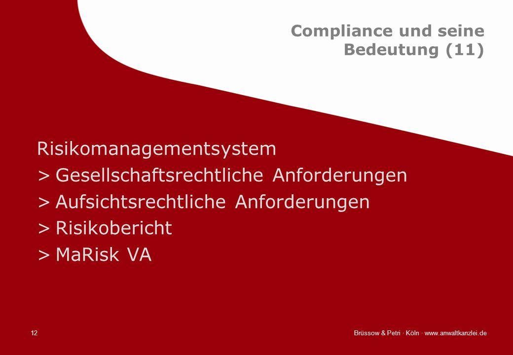 Brüssow & Petri · Köln · www.anwaltkanzlei.de12 Compliance und seine Bedeutung (11) Risikomanagementsystem >Gesellschaftsrechtliche Anforderungen >Auf