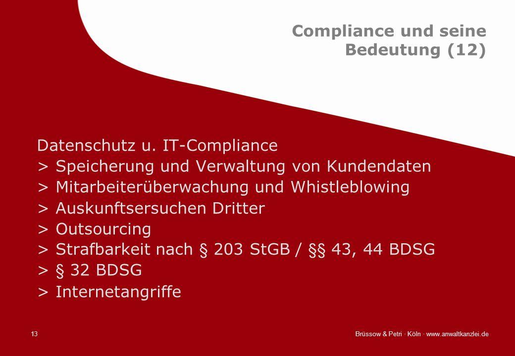 Brüssow & Petri · Köln · www.anwaltkanzlei.de13 Compliance und seine Bedeutung (12) Datenschutz u. IT-Compliance >Speicherung und Verwaltung von Kunde