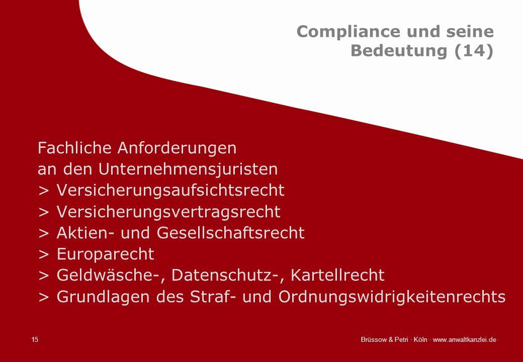 Brüssow & Petri · Köln · www.anwaltkanzlei.de15 Compliance und seine Bedeutung (14) Fachliche Anforderungen an den Unternehmensjuristen >Versicherungs
