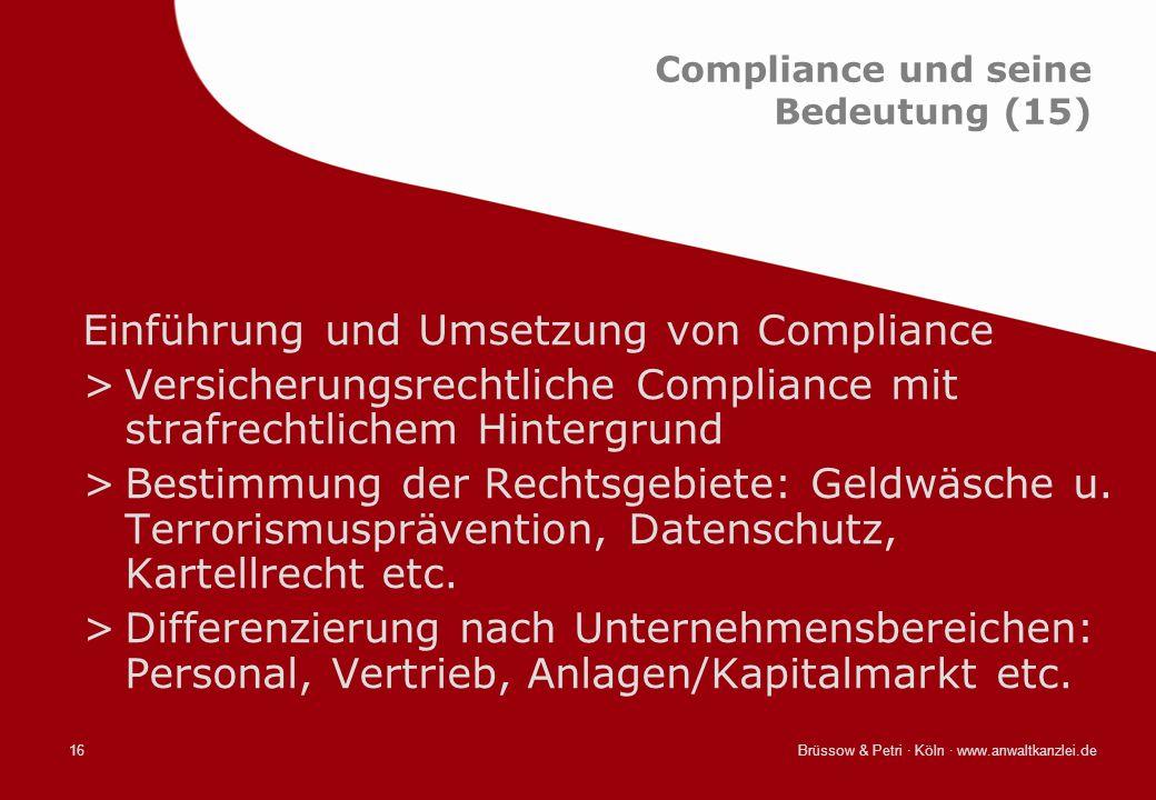 Brüssow & Petri · Köln · www.anwaltkanzlei.de16 Compliance und seine Bedeutung (15) Einführung und Umsetzung von Compliance >Versicherungsrechtliche C
