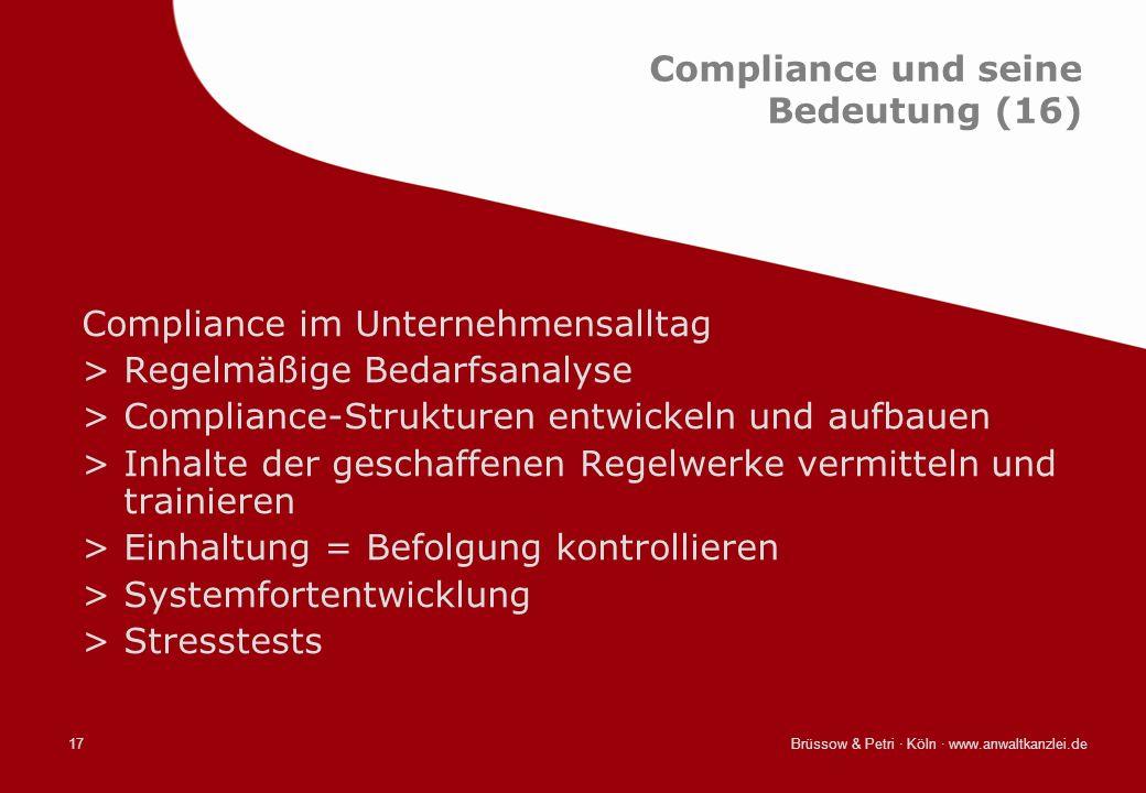 Brüssow & Petri · Köln · www.anwaltkanzlei.de17 Compliance und seine Bedeutung (16) Compliance im Unternehmensalltag >Regelmäßige Bedarfsanalyse >Comp