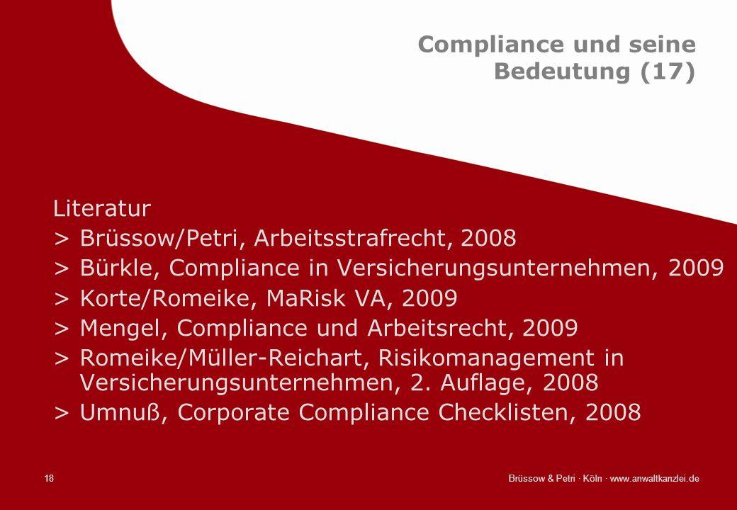 Brüssow & Petri · Köln · www.anwaltkanzlei.de18 Compliance und seine Bedeutung (17) Literatur >Brüssow/Petri, Arbeitsstrafrecht, 2008 >Bürkle, Complia