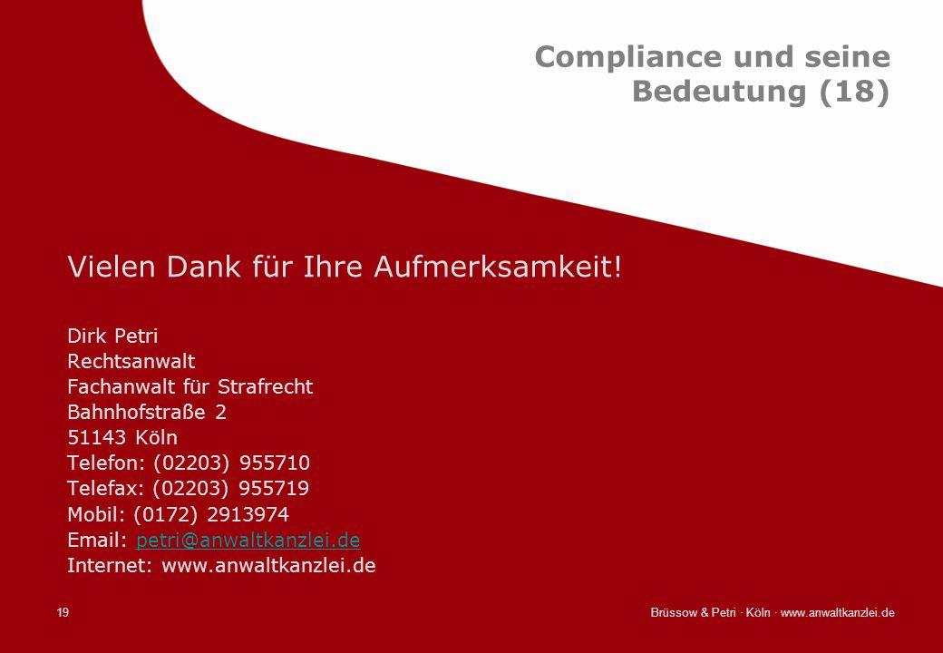 Brüssow & Petri · Köln · www.anwaltkanzlei.de19 Compliance und seine Bedeutung (18) Vielen Dank für Ihre Aufmerksamkeit! Dirk Petri Rechtsanwalt Facha