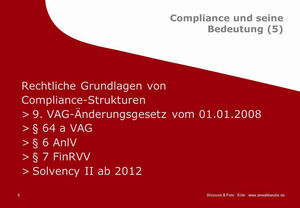 Brüssow & Petri · Köln · www.anwaltkanzlei.de6 Compliance und seine Bedeutung (5) Rechtliche Grundlagen von Compliance-Strukturen >9. VAG-Änderungsges