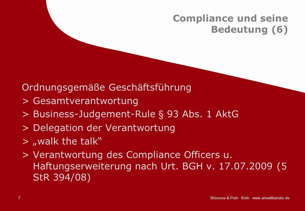 Brüssow & Petri · Köln · www.anwaltkanzlei.de7 Compliance und seine Bedeutung (6) Ordnungsgemäße Geschäftsführung >Gesamtverantwortung >Business-Judge