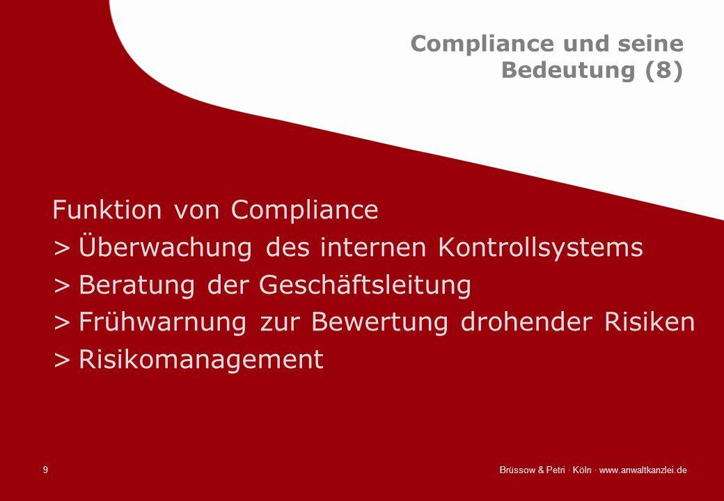 Brüssow & Petri · Köln · www.anwaltkanzlei.de9 Compliance und seine Bedeutung (8) Funktion von Compliance >Überwachung des internen Kontrollsystems >B