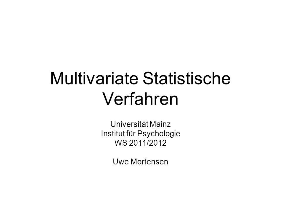 Multivariate Statistische Verfahren Universität Mainz Institut für Psychologie WS 2011/2012 Uwe Mortensen