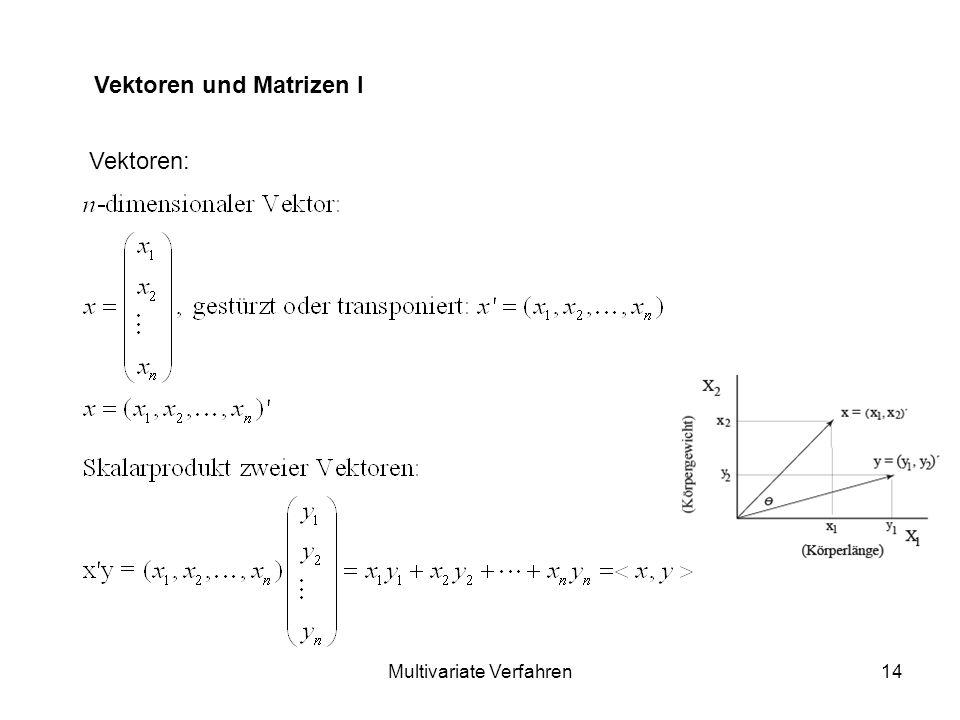 Multivariate Verfahren14 Vektoren und Matrizen I Vektoren: