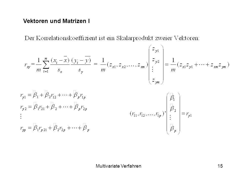 Multivariate Verfahren15 Vektoren und Matrizen I