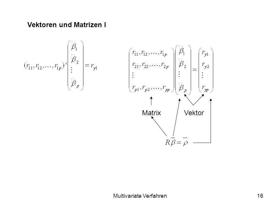 Multivariate Verfahren16 Vektoren und Matrizen I MatrixVektor