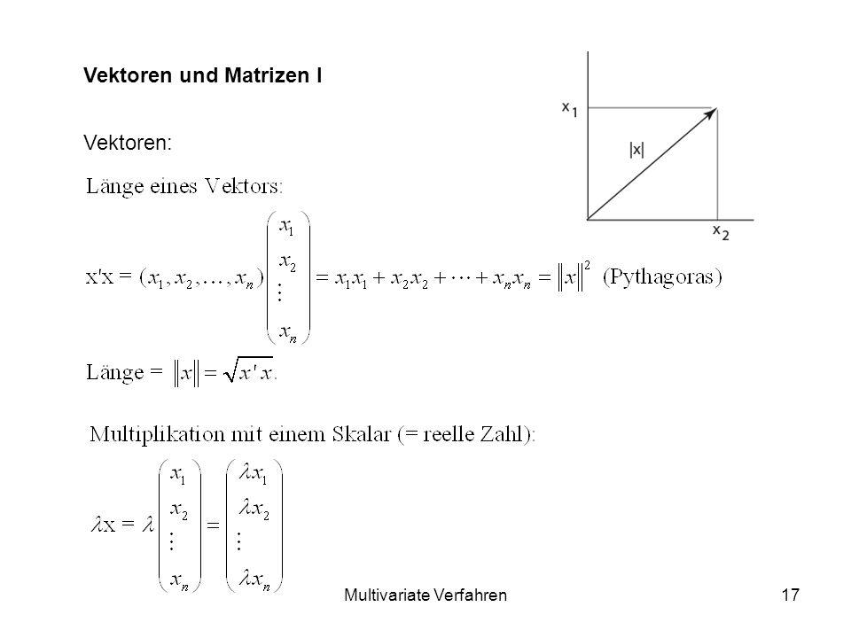 Multivariate Verfahren17 Vektoren und Matrizen I Vektoren:
