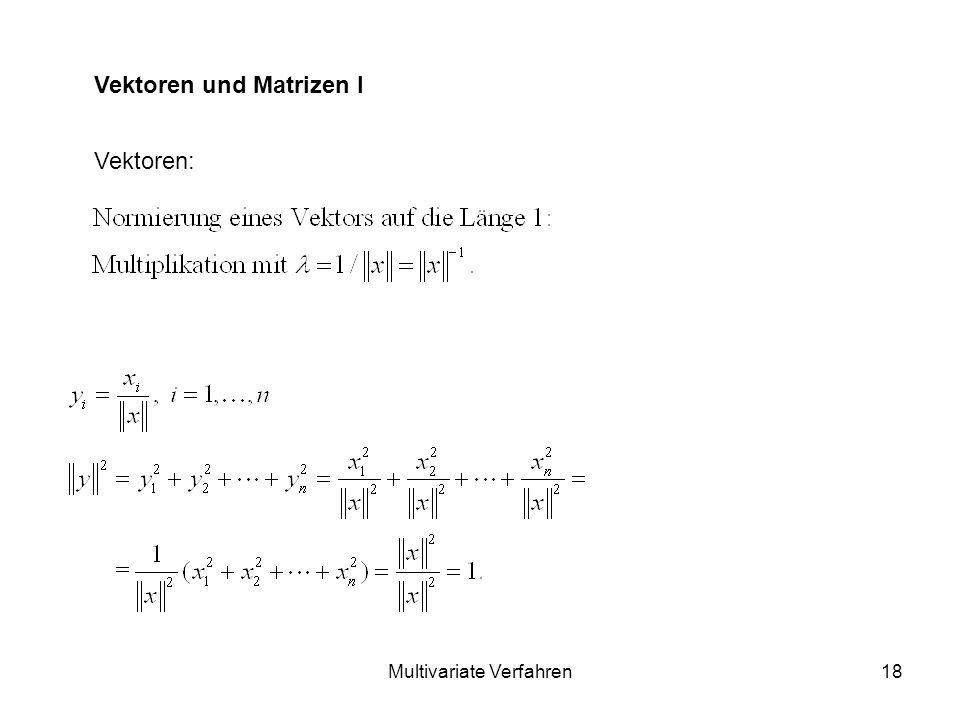 Multivariate Verfahren18 Vektoren und Matrizen I Vektoren: