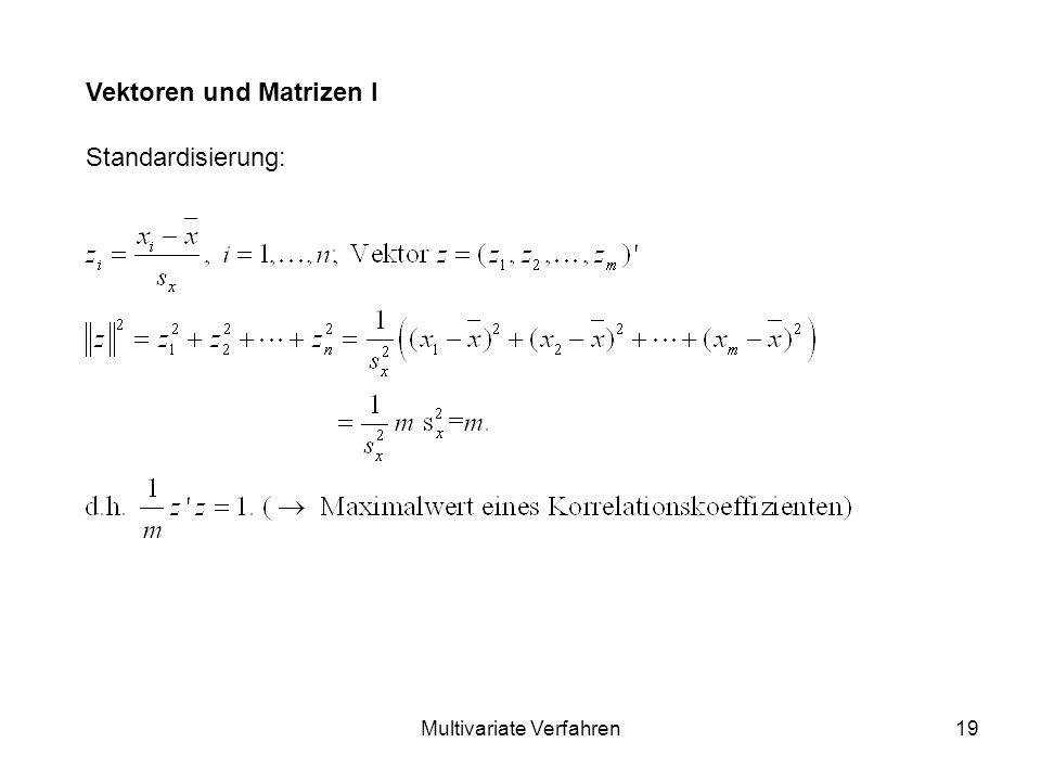 Multivariate Verfahren19 Vektoren und Matrizen I Standardisierung: