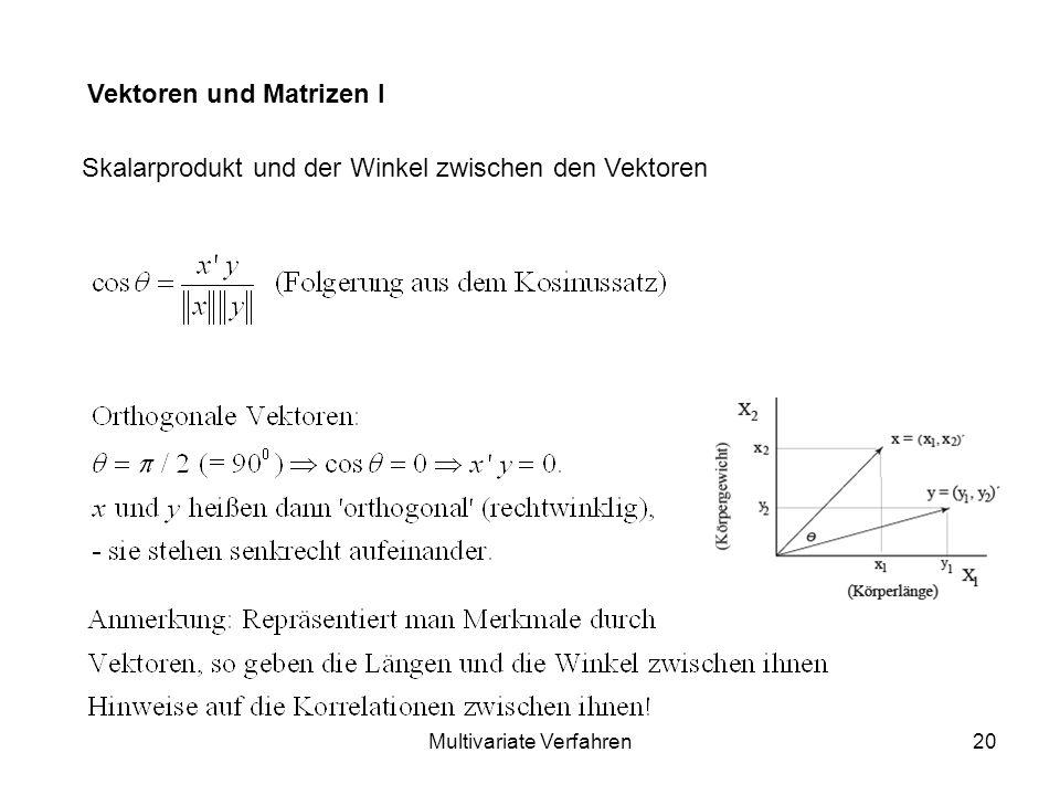 Multivariate Verfahren20 Skalarprodukt und der Winkel zwischen den Vektoren Vektoren und Matrizen I