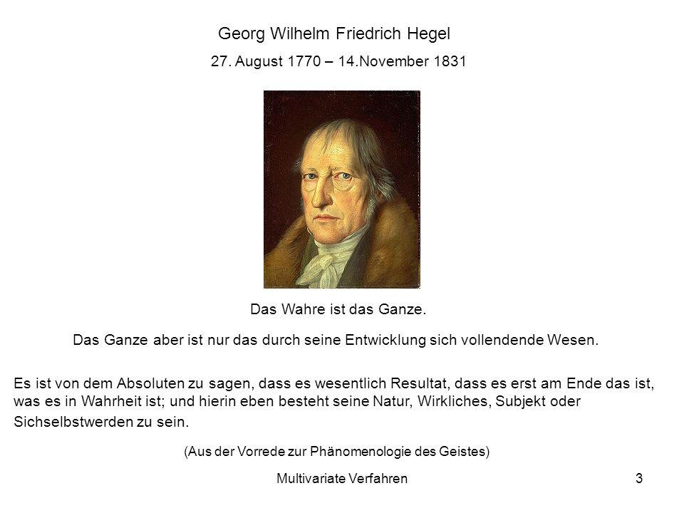 Multivariate Verfahren3 Georg Wilhelm Friedrich Hegel Das Wahre ist das Ganze.