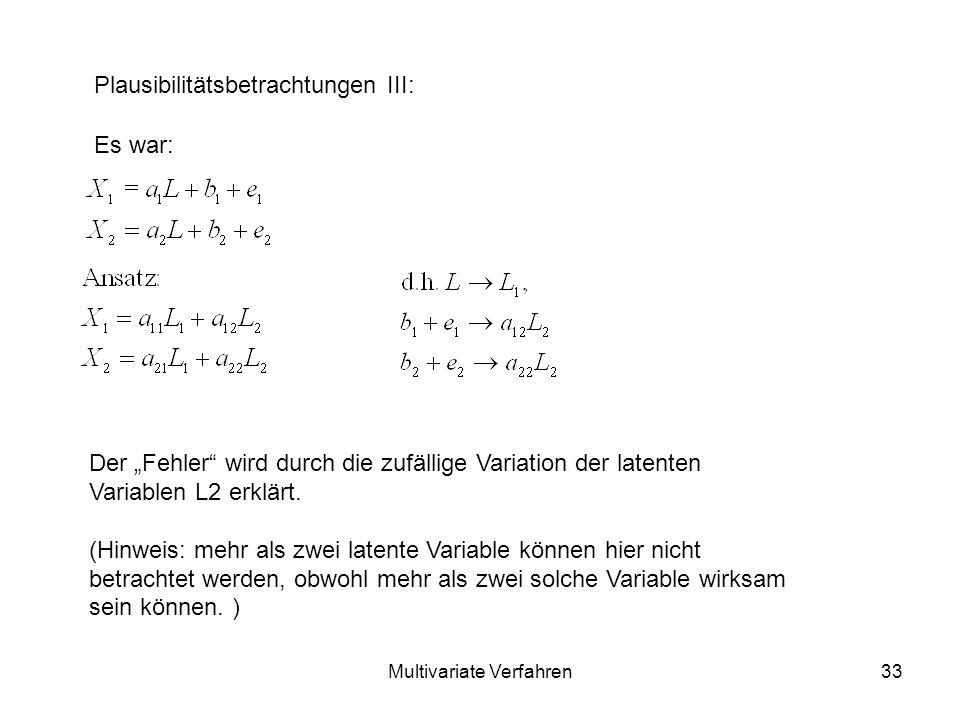 Multivariate Verfahren33 Plausibilitätsbetrachtungen III: Es war: Der Fehler wird durch die zufällige Variation der latenten Variablen L2 erklärt.