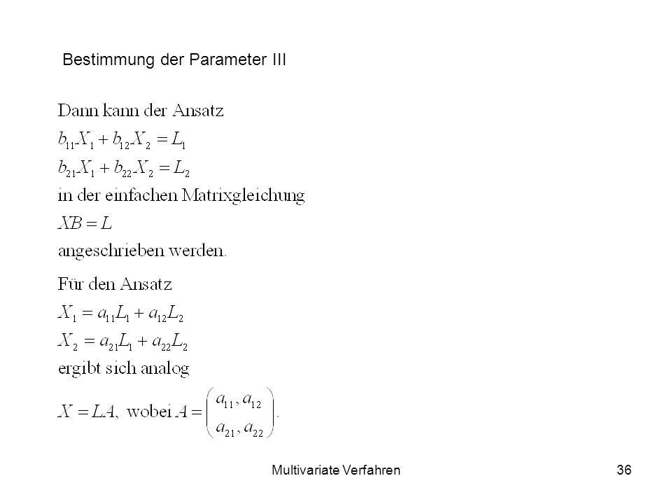 Multivariate Verfahren36 Bestimmung der Parameter III
