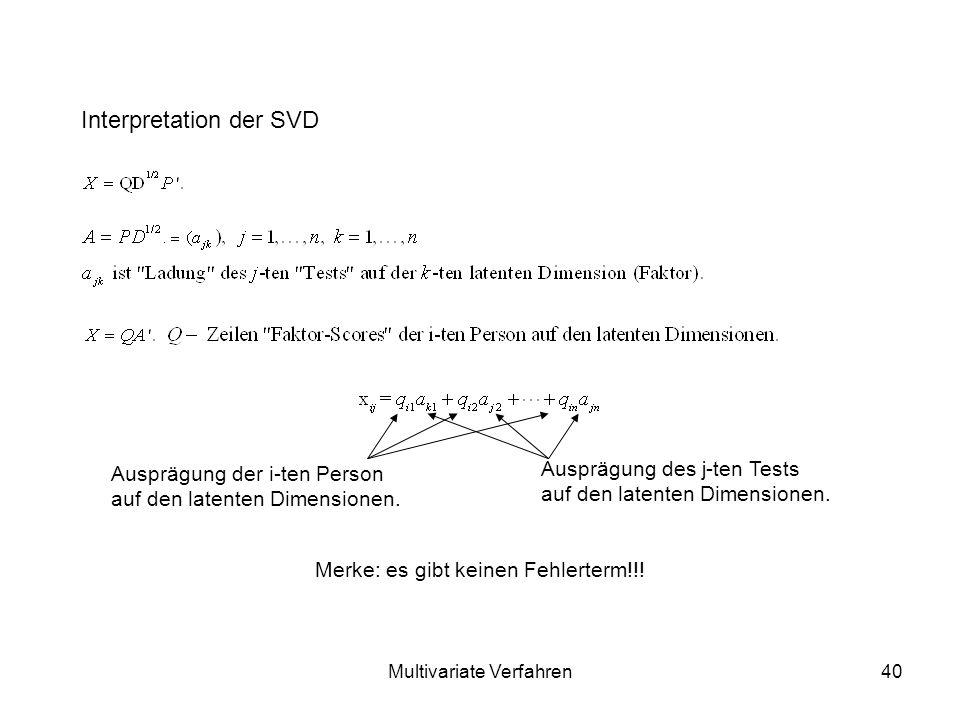Multivariate Verfahren40 Interpretation der SVD Merke: es gibt keinen Fehlerterm!!.