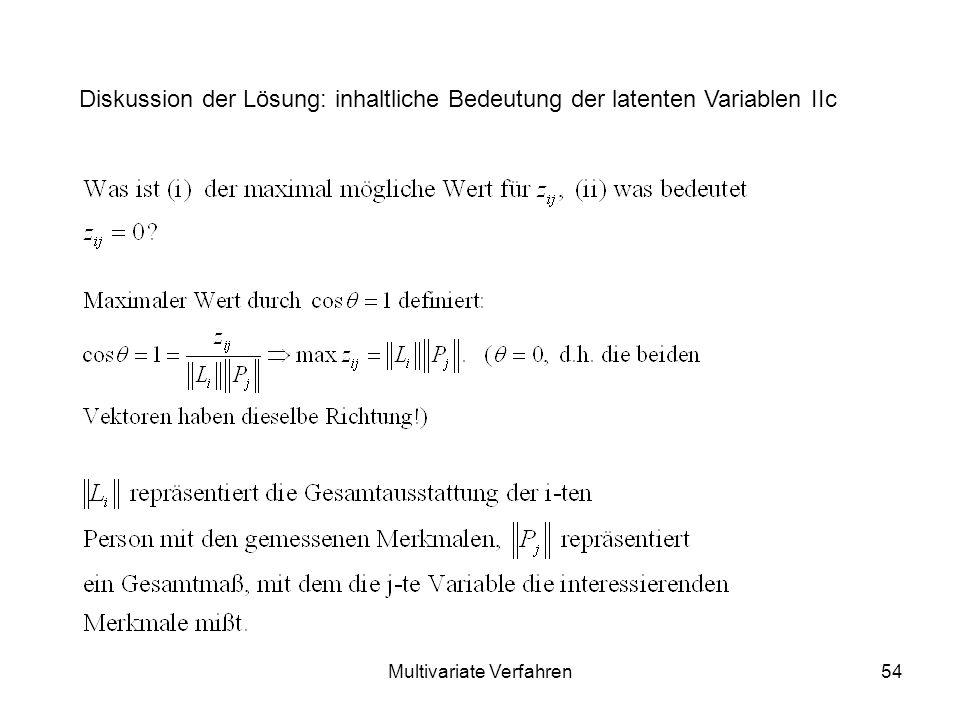 Multivariate Verfahren54 Diskussion der Lösung: inhaltliche Bedeutung der latenten Variablen IIc