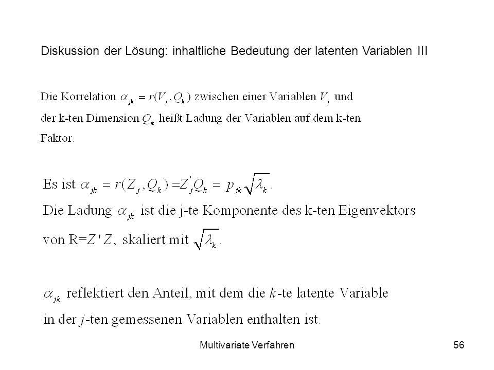 Multivariate Verfahren56 Diskussion der Lösung: inhaltliche Bedeutung der latenten Variablen III