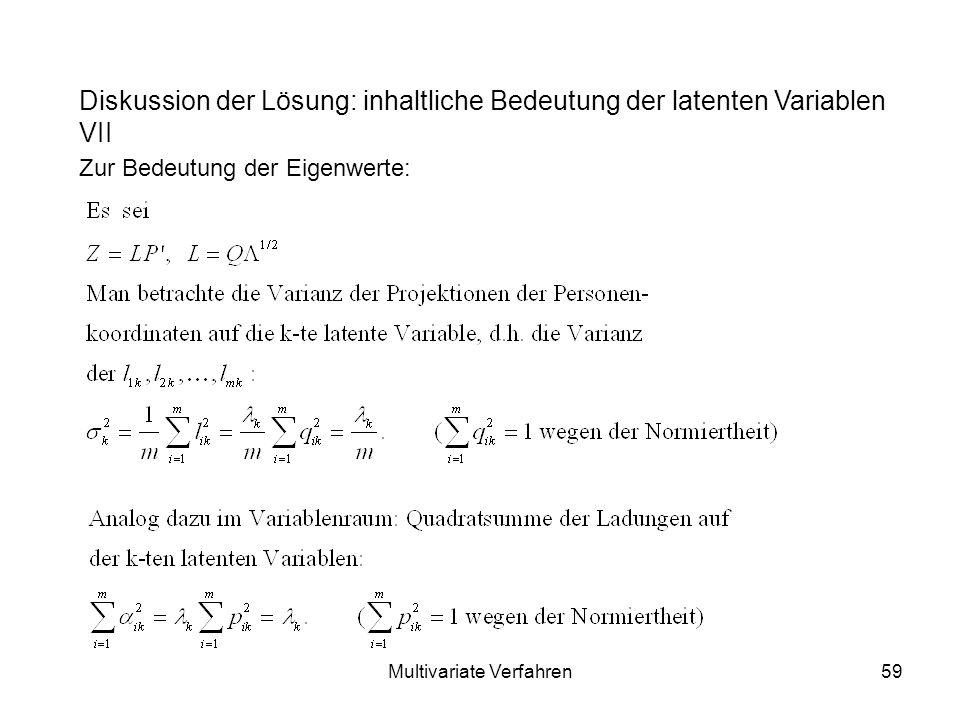 Multivariate Verfahren59 Diskussion der Lösung: inhaltliche Bedeutung der latenten Variablen VII Zur Bedeutung der Eigenwerte: