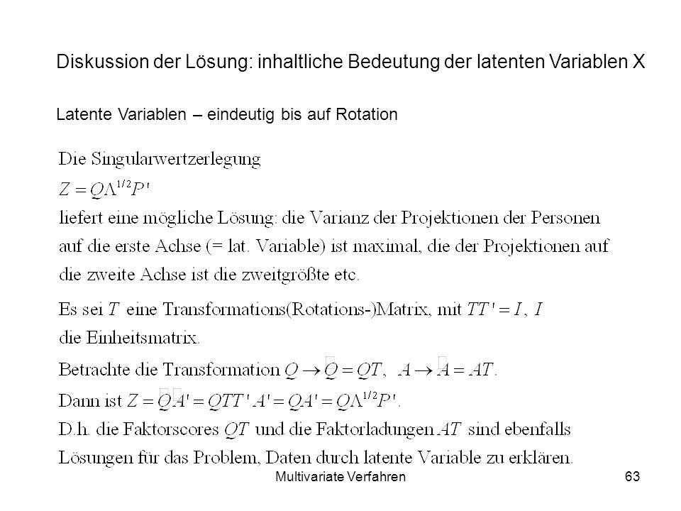 Multivariate Verfahren63 Diskussion der Lösung: inhaltliche Bedeutung der latenten Variablen X Latente Variablen – eindeutig bis auf Rotation
