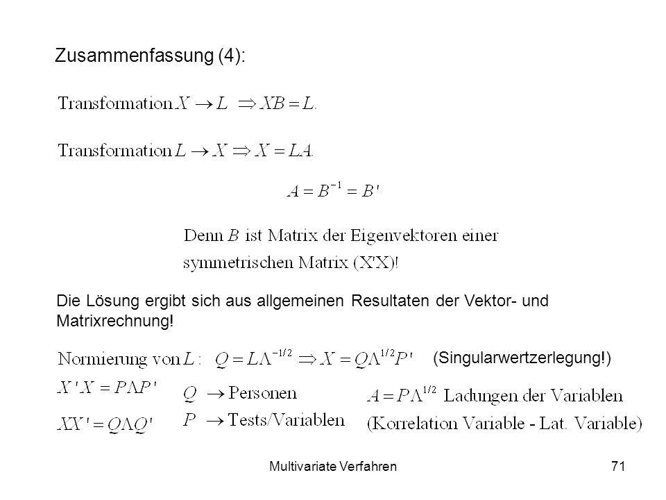 Multivariate Verfahren71 Zusammenfassung (4): Die Lösung ergibt sich aus allgemeinen Resultaten der Vektor- und Matrixrechnung.