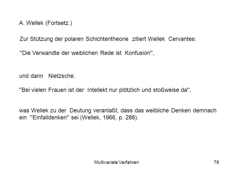 Multivariate Verfahren76 Zur Stützung der polaren Schichtentheorie zitiert Wellek Cervantes: Die Verwandte der weiblichen Rede ist Konfusion , A.