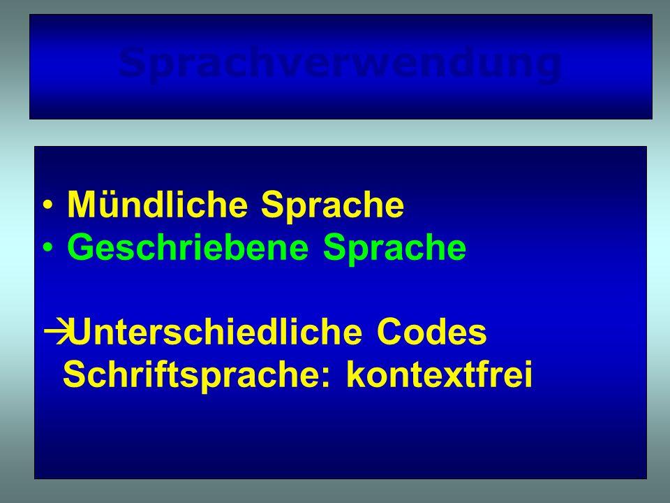 Sprachverwendung Mündliche Sprache Geschriebene Sprache Unterschiedliche Codes Schriftsprache: kontextfrei