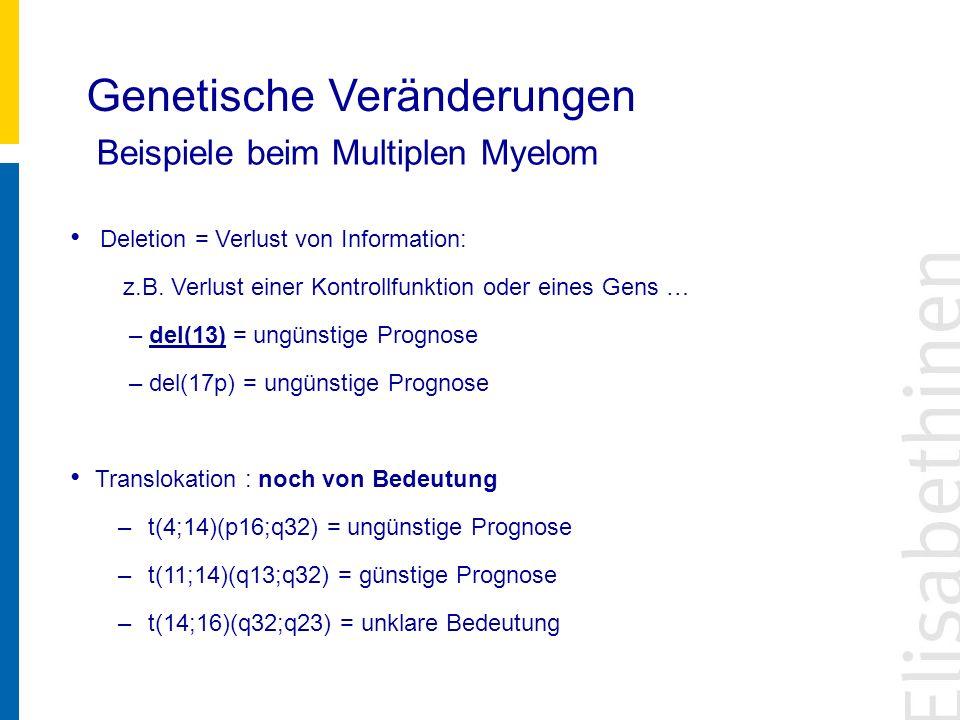 Deletion = Verlust von Information: z.B. Verlust einer Kontrollfunktion oder eines Gens … – del(13) = ungünstige Prognose – del(17p) = ungünstige Prog