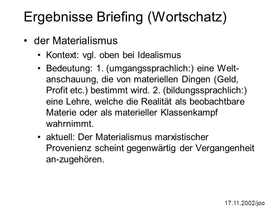 17.11.2002/joo Ergebnisse Briefing (Wortschatz) der Materialismus Kontext: vgl.