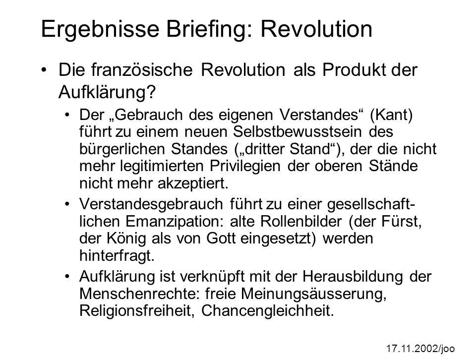 17.11.2002/joo Ergebnisse Briefing: Revolution Die französische Revolution als Produkt der Aufklärung.