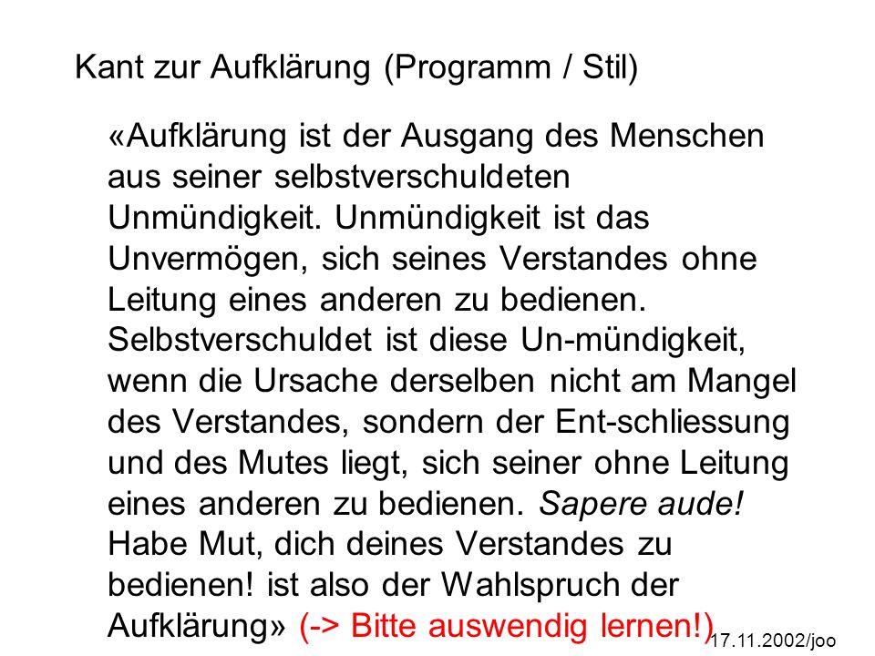 17.11.2002/joo Kant zur Aufklärung (Programm / Stil) «Aufklärung ist der Ausgang des Menschen aus seiner selbstverschuldeten Unmündigkeit.
