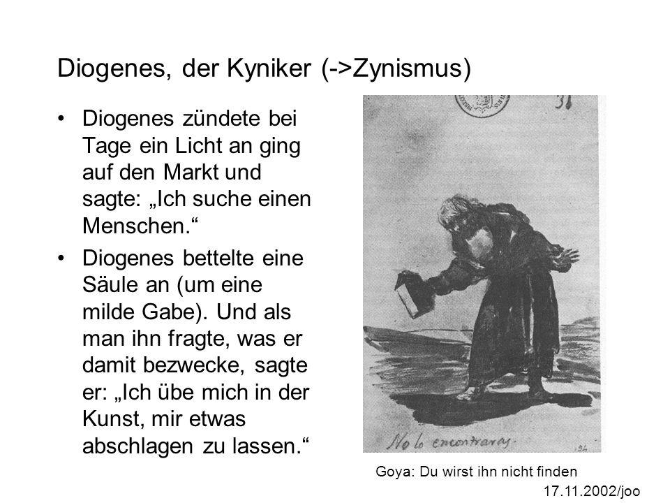 17.11.2002/joo Diogenes, der Kyniker (->Zynismus) Diogenes zündete bei Tage ein Licht an ging auf den Markt und sagte: Ich suche einen Menschen.