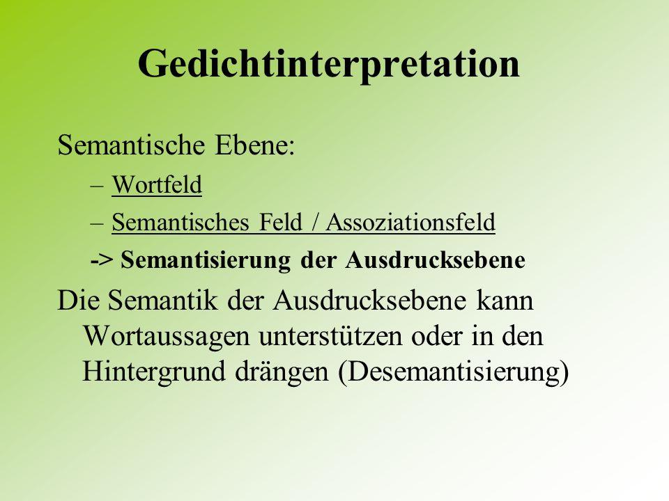 Gedichtinterpretation Bildliche Ausdrucksweisen (sprachliches / lyrisches Bild): Konnotative Ebene: Assoziative, emotionale, stilistische, wertende Be