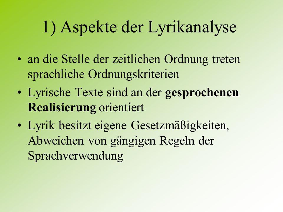 1) Aspekte der Lyrikanalyse Lyrik – allgemein: 3 Kriterien für lyrische Texte: zeitliche Ordnung ist im Gedicht ohne Bedeutung (Momentaufnahme) Fehlen handelnder Figuren Versförmige Anordnung
