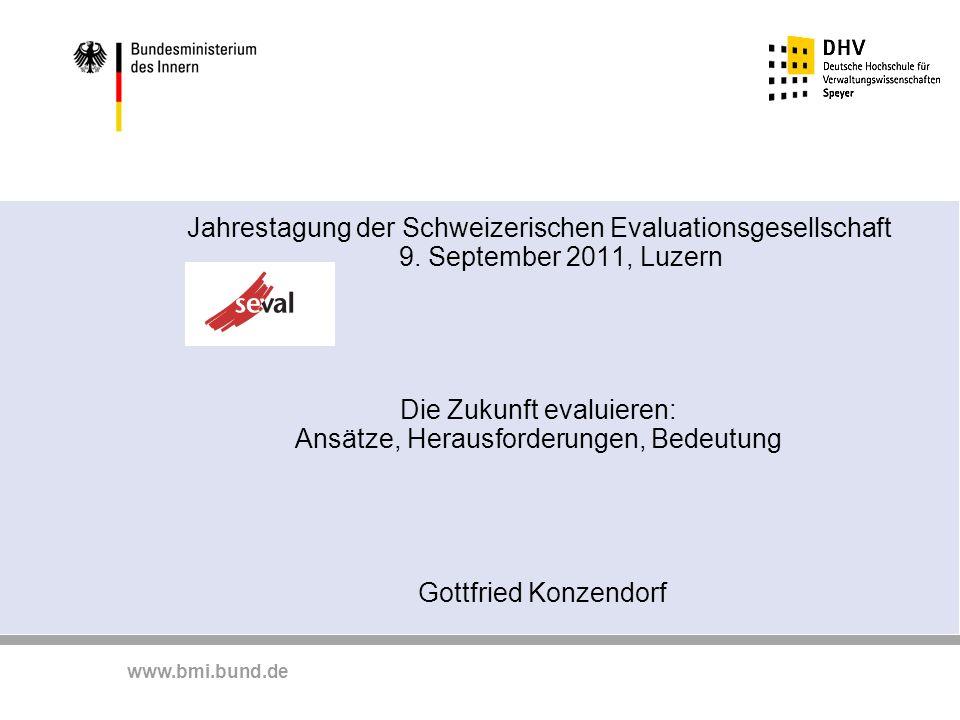 www.bmi.bund.de Jahrestagung der Schweizerischen Evaluationsgesellschaft 9. September 2011, Luzern Die Zukunft evaluieren: Ansätze, Herausforderungen,