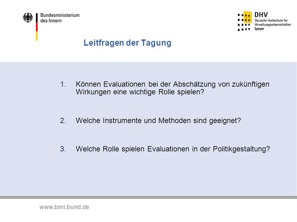 www.bmi.bund.de Leitfragen der Tagung 1.Können Evaluationen bei der Abschätzung von zukünftigen Wirkungen eine wichtige Rolle spielen? 2.Welche Instru