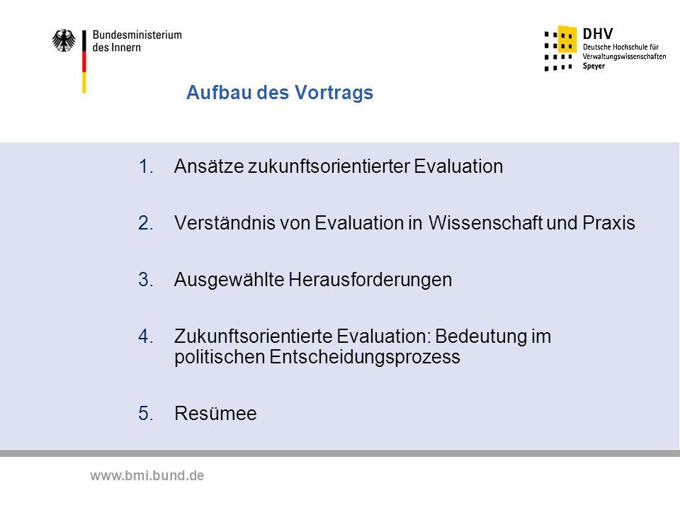 www.bmi.bund.de Aufbau des Vortrags 1.Ansätze zukunftsorientierter Evaluation 2.Verständnis von Evaluation in Wissenschaft und Praxis 3.Ausgewählte He