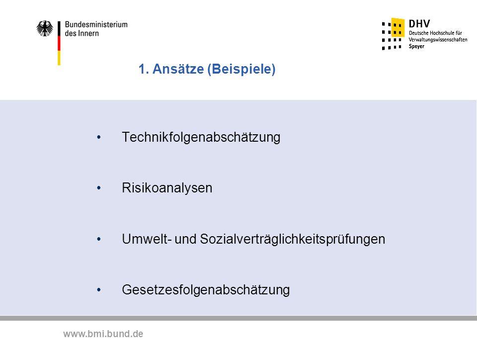 www.bmi.bund.de 1. Ansätze (Beispiele) Technikfolgenabschätzung Risikoanalysen Umwelt- und Sozialverträglichkeitsprüfungen Gesetzesfolgenabschätzung