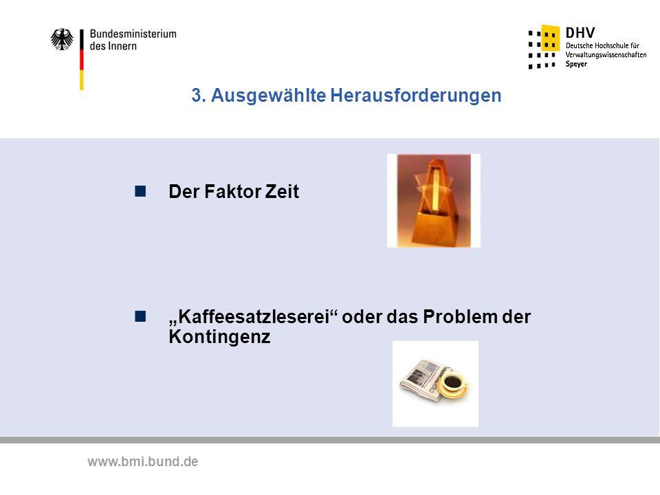 www.bmi.bund.de 3. Ausgewählte Herausforderungen Der Faktor Zeit Kaffeesatzleserei oder das Problem der Kontingenz