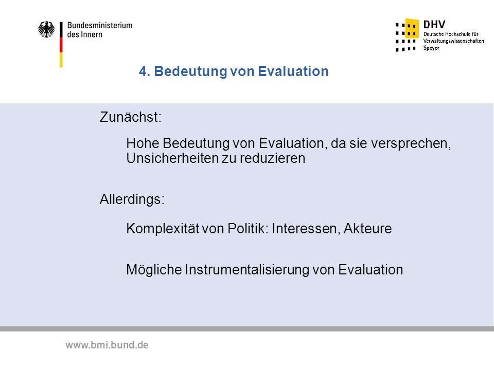 www.bmi.bund.de 4. Bedeutung von Evaluation Zunächst: Hohe Bedeutung von Evaluation, da sie versprechen, Unsicherheiten zu reduzieren Allerdings: Komp
