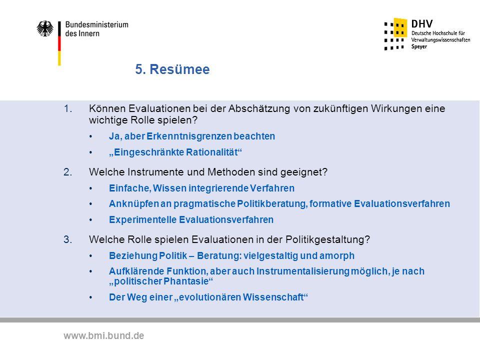www.bmi.bund.de 5. Resümee 1.Können Evaluationen bei der Abschätzung von zukünftigen Wirkungen eine wichtige Rolle spielen? Ja, aber Erkenntnisgrenzen