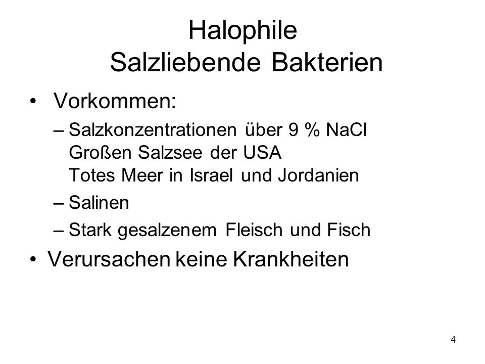 4 Halophile Salzliebende Bakterien Vorkommen: –Salzkonzentrationen über 9 % NaCl Großen Salzsee der USA Totes Meer in Israel und Jordanien –Salinen –S